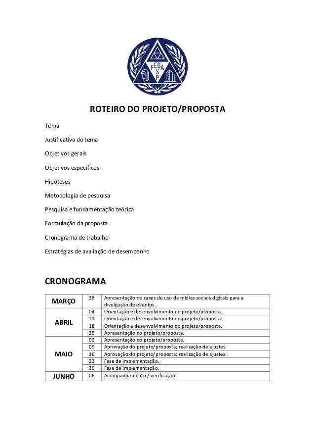 ROTEIRO DO PROJETO/PROPOSTA Tema Justificativa do tema Objetivos gerais Objetivos específicos Hipóteses Metodologia de pes...