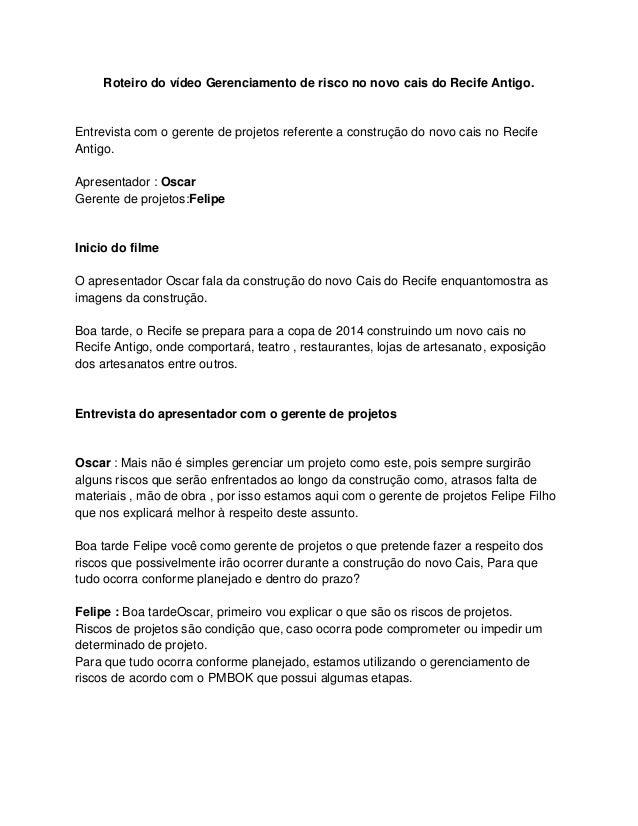 Roteiro do vídeo Gerenciamento de risco no novo cais do Recife Antigo.Entrevista com o gerente de projetos referente a con...
