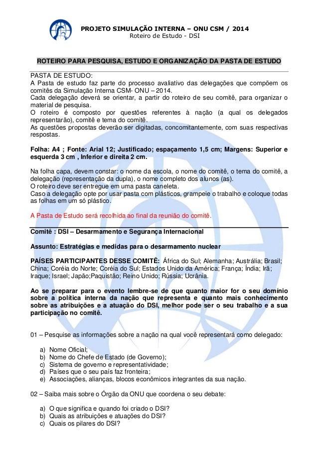 PROJETO SIMULAÇÃO INTERNA – ONU CSM / 2014  Roteiro de Estudo - DSI  ROTEIRO PARA PESQUISA, ESTUDO E ORGANIZAÇÃO DA PASTA ...