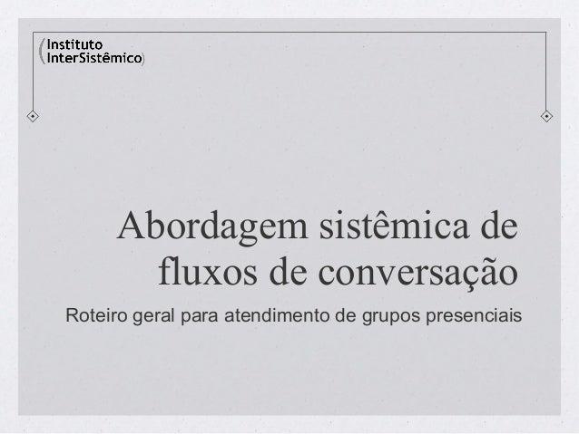 Abordagem sistêmica de       fluxos de conversaçãoRoteiro geral para atendimento de grupos presenciais