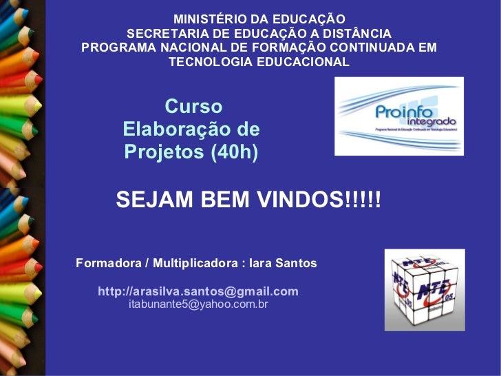 Curso Elaboração de Projetos (40h) MINISTÉRIO DA EDUCAÇÃO SECRETARIA DE EDUCAÇÃO A DISTÂNCIA PROGRAMA NACIONAL DE FORMAÇÃO...