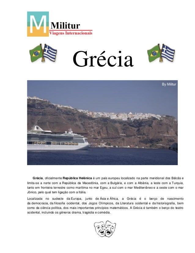 GréciaGrécia, oficialmente República Helênica é um país europeu localizado na parte meridional dos Bálcãs elimita-se a nor...