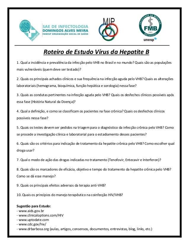 Roteiro de Estudo Vírus da Hepatite B 1. Qual a incidência e prevalência da infecção pelo VHB no Brasil e no mundo? Quais ...