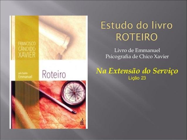 Livro de Emmanuel Psicografia de Chico Xavier Na Extensão do Serviço Lição 23