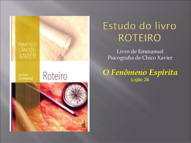 Livro de Emmanuel Psicografia de Chico Xavier O Fenômeno Espírita Lição 24