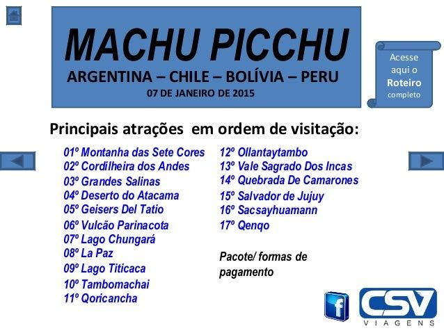 02º Cordilheira dos Andes 01º Montanha das Sete Cores MACHU PICCHUARGENTINA – CHILE – BOLÍVIA – PERU 07 DE JANEIRO DE 2015...