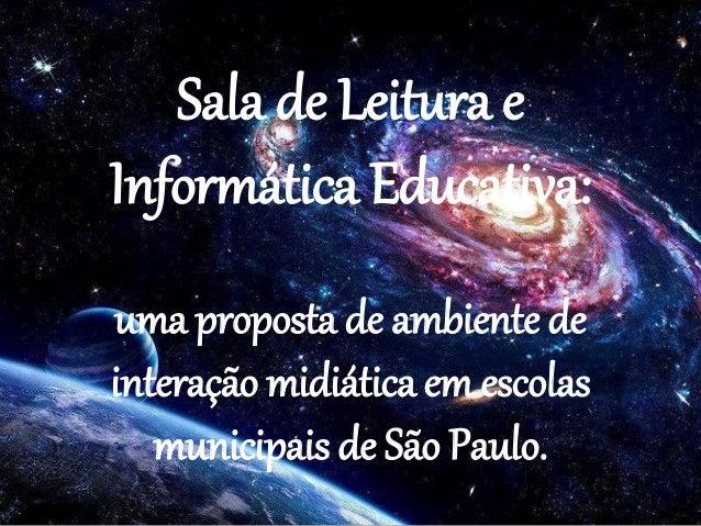 Sala de Leitura e Informática Educativa: uma proposta de ambiente de interação midiática em escolas municipais de São Paul...