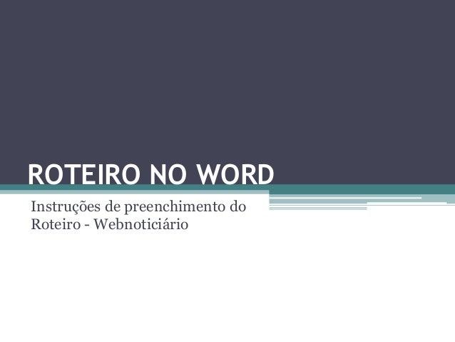 ROTEIRO NO WORD Instruções de preenchimento do Roteiro - Webnoticiário