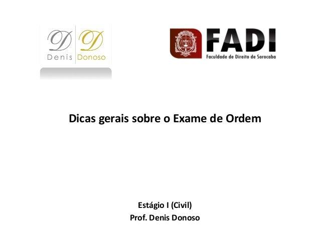 Dicas gerais sobre o Exame de Ordem Estágio I (Civil) Prof. Denis Donoso