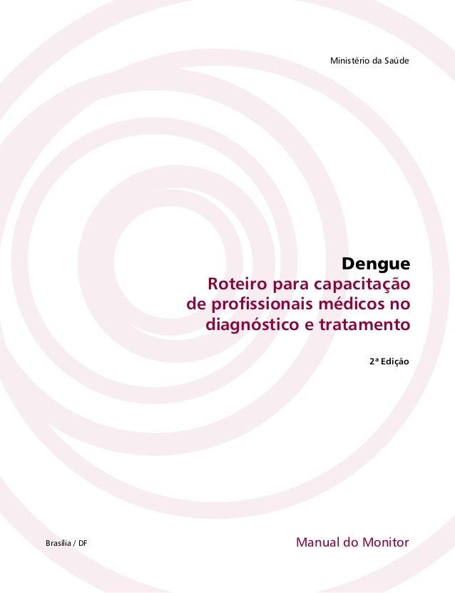 DengueRoteiro para capacitaçãode profissionais médicos nodiagnóstico e tratamentoMinistério da SaúdeBrasília / DF2ª EdiçãoM...