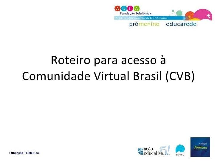Roteiro para acesso à Comunidade Virtual Brasil (CVB)