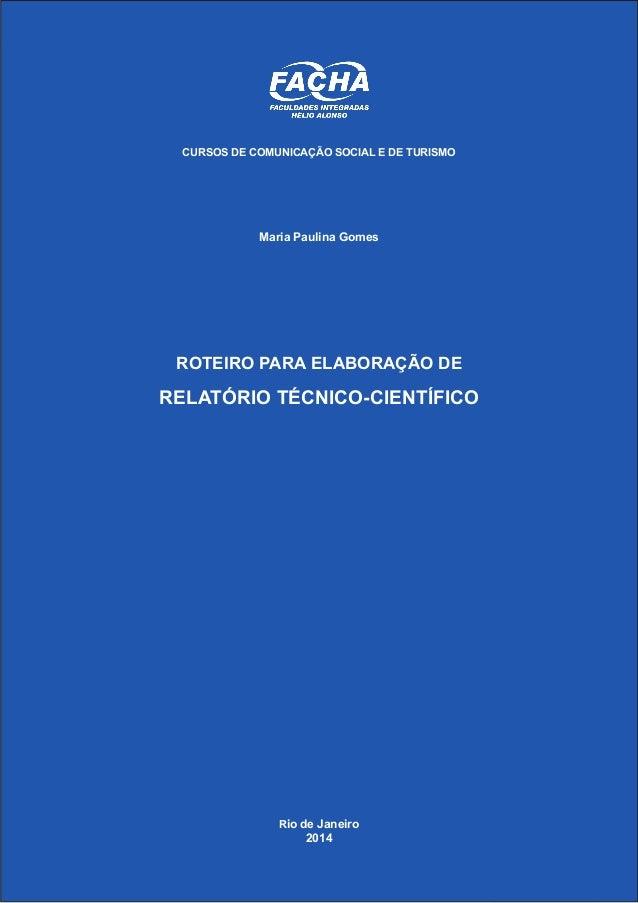 ROTEIRO PARA ELABORAÇÃO DE RELATÓRIOS TÉCNICO-CIENTÍFICOS: RELATO DE PROJETOS EXPERIMENTAIS Rio de Janeiro 2014 CURSOS DE ...