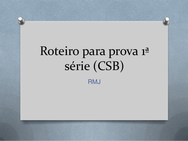Roteiro para prova 1ª série (CSB) RMJ