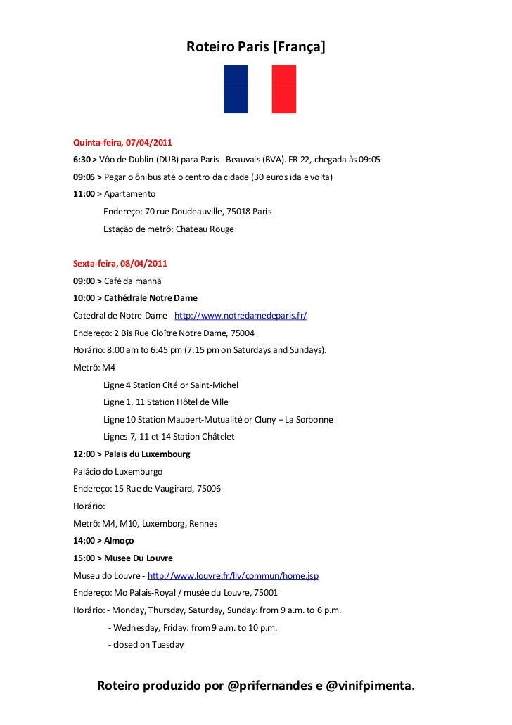 Roteiro Paris [França]Quinta-feira, 07/04/20116:30 > Vôo de Dublin (DUB) para Paris - Beauvais (BVA). FR 22, chegada às 09...