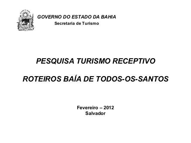 GOVERNO DO ESTADO DA BAHIA        Secretaria de Turismo  PESQUISA TURISMO RECEPTIVOROTEIROS BAÍA DE TODOS-OS-SANTOS       ...