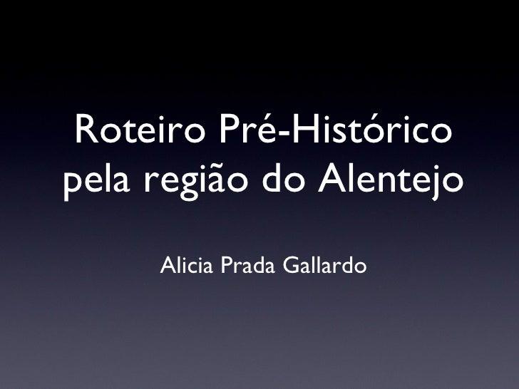 Roteiro Pré-Histórico pela região do Alentejo Alicia Prada Gallardo