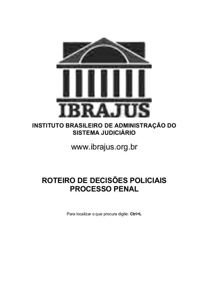 INSTITUTO BRASILEIRO DE ADMINISTRAÇÃO DO SISTEMA JUDICIÁRIO www.ibrajus.org.br ROTEIRO DE DECISÕES POLICIAIS PROCESSO PENA...