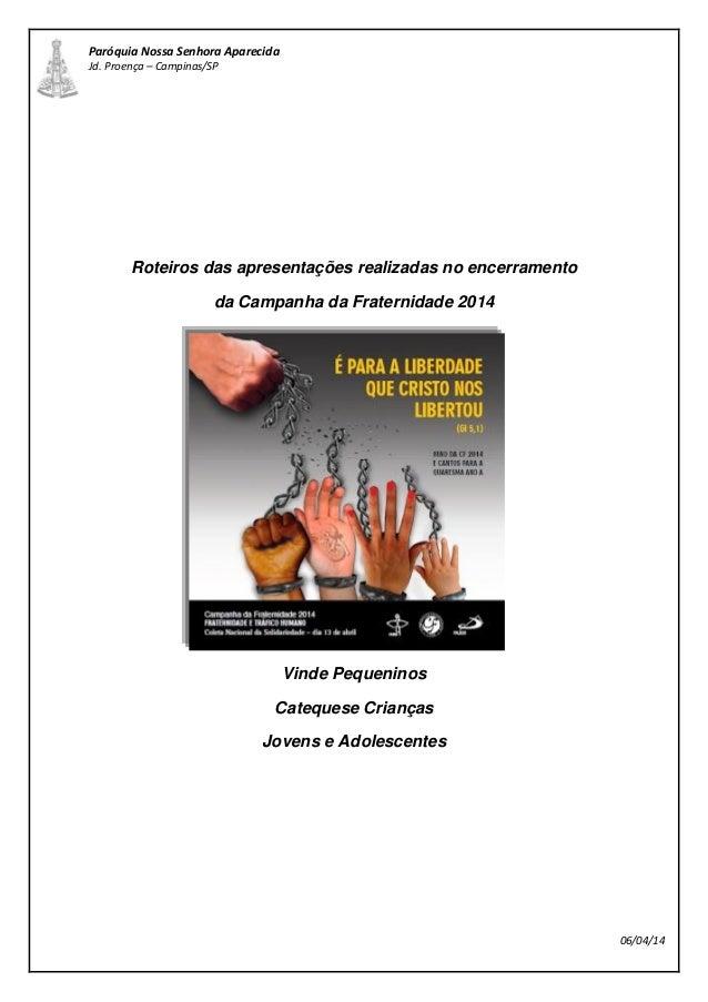 Paróquia Nossa Senhora Aparecida Jd. Proença – Campinas/SP Roteiros das apresentações realizadas no encerramento da Campan...