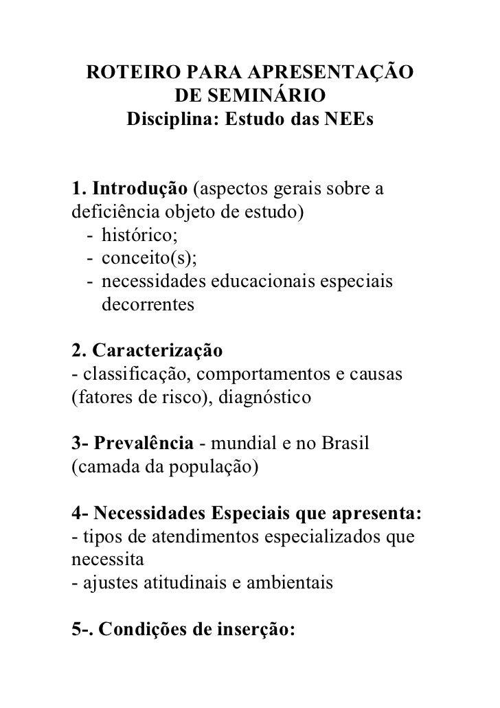 ROTEIRO PARA APRESENTAÇÃO         DE SEMINÁRIO    Disciplina: Estudo das NEEs1. Introdução (aspectos gerais sobre adeficiê...