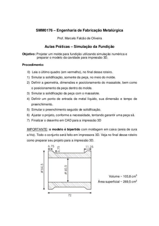 SMM0176 – Engenharia de Fabricação Metalúrgica Prof. Marcelo Falcão de Oliveira Aulas Práticas – Simulação da Fundição Obj...