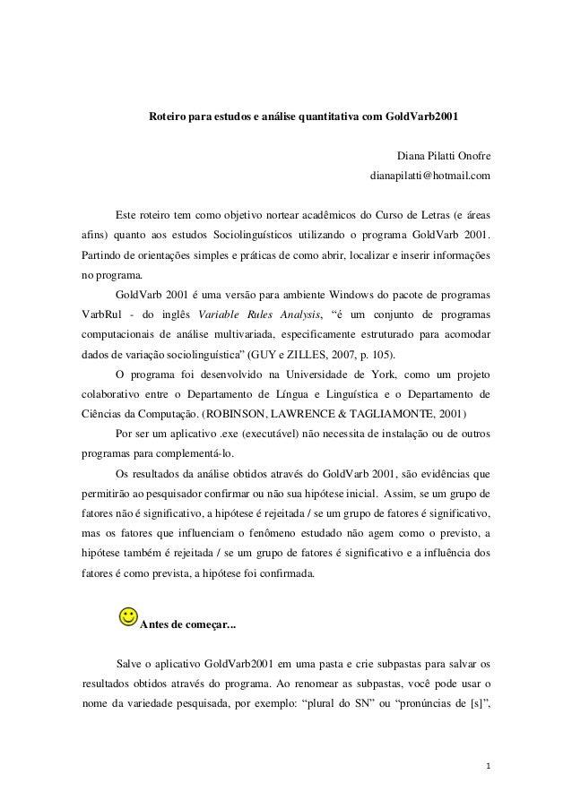 1Roteiro para estudos e análise quantitativa com GoldVarb2001Diana Pilatti Onofredianapilatti@hotmail.comEste roteiro tem ...