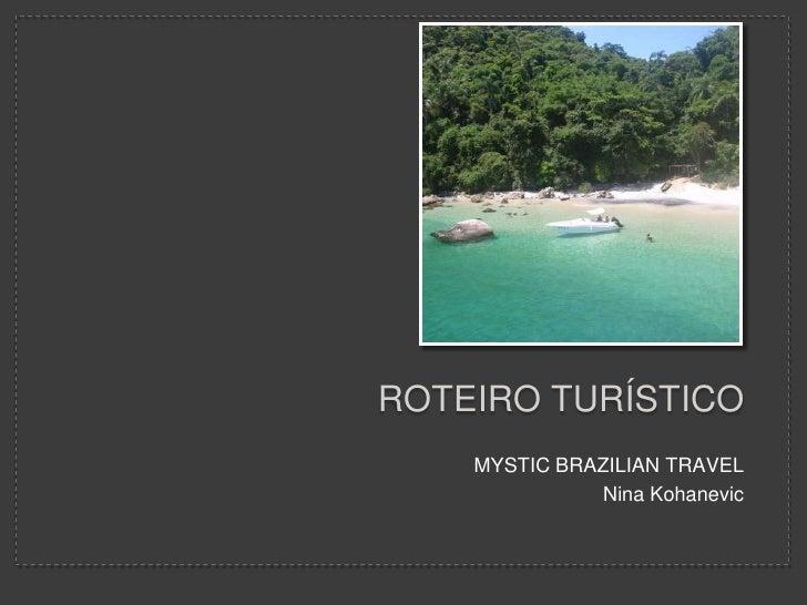 Roteiro turístico<br />MYSTIC BRAZILIAN TRAVEL<br />Nina Kohanevic<br />