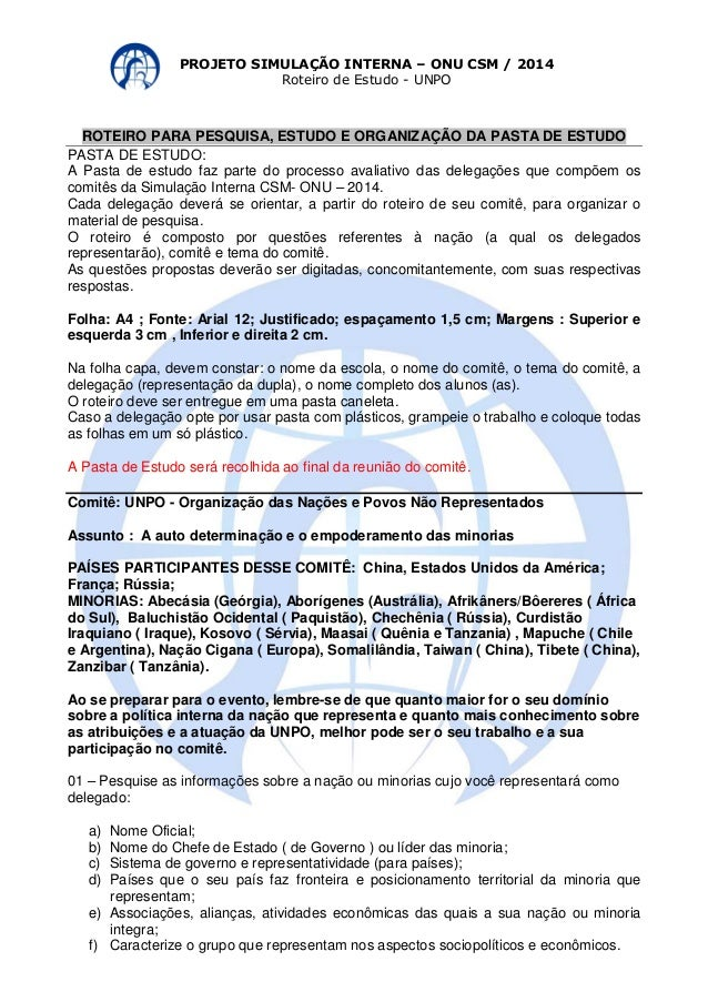 PROJETO SIMULAÇÃO INTERNA – ONU CSM / 2014  Roteiro de Estudo - UNPO  ROTEIRO PARA PESQUISA, ESTUDO E ORGANIZAÇÃO DA PASTA...
