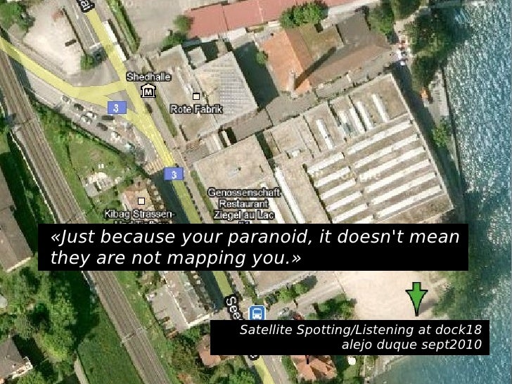 «Just because your paranoid, it doesn't mean they are not mapping you.» Satellite Spotting/Listening at dock18 alejo duque...