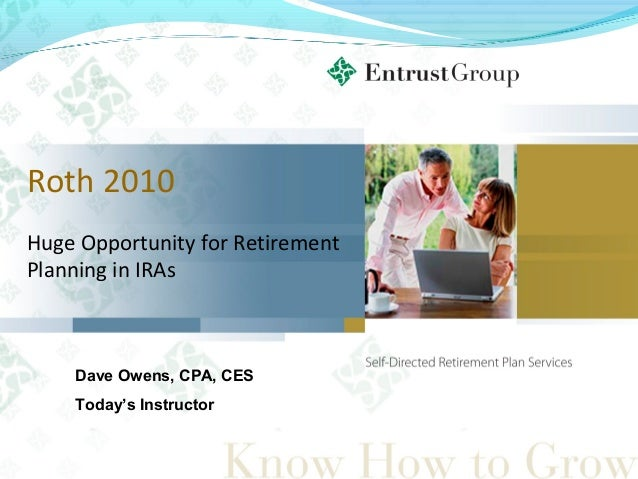 Roth 2010 Huge Opportunity for Retirement Planning in IRAs Dave Owens, CPA, CES Today's Instructor