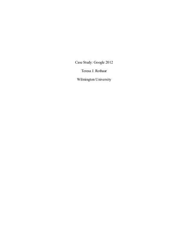 Case Study: Google 2012 Teresa J. Rothaar Wilmington University