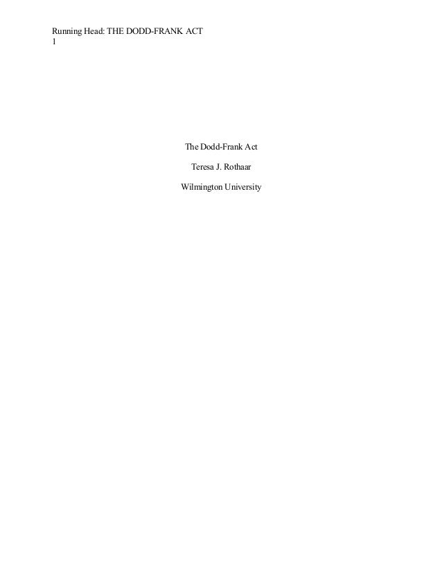 Running Head: THE DODD-FRANK ACT 1  The Dodd-Frank Act Teresa J. Rothaar Wilmington University
