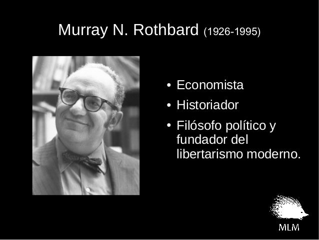 Murray N. RothbardMurray N. Rothbard (1926-1995)(1926-1995)● Economista● Historiador● Filósofo político yfundador delliber...