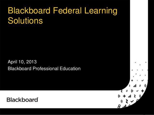 Blackboard Federal LearningSolutionsApril 10, 2013Blackboard Professional Education
