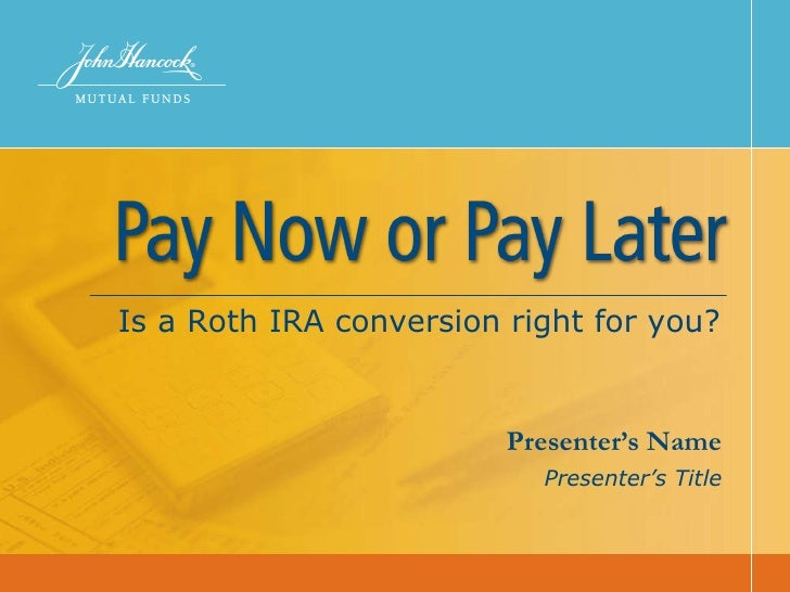 Presenter's Name Presenter's Title  Is a Roth IRA conversion right for you?