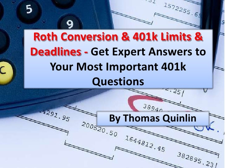 Roth Conversion & 401k Limits & Deadlines - Get Expert Answers to Your Most Important 401k Questions<br />By Thomas Quinli...