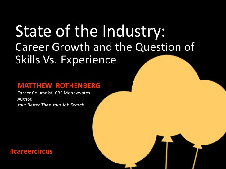 State of the Industry: Career Growth and the Question of Skills Vs. Experience  MATTHEW ROTHENBERG  Career Columnist, CBS ...