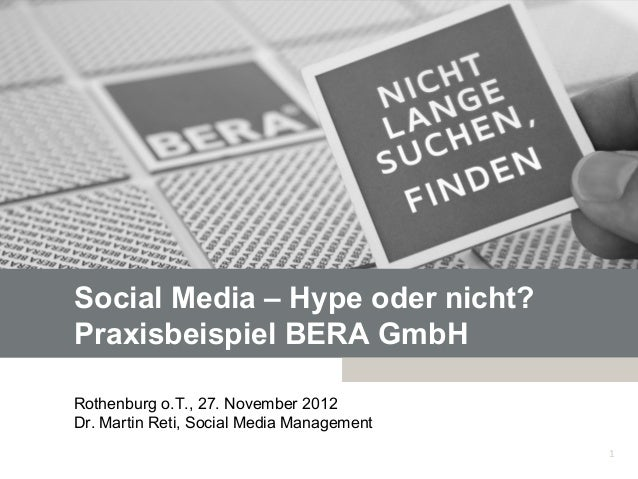 Social Media – Hype oder nicht?Praxisbeispiel BERA GmbHRothenburg o.T., 27. November 2012Dr. Martin Reti, Social Media Man...
