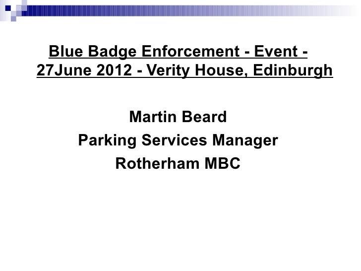 Blue Badge Enforcement - Event -27June 2012 - Verity House, Edinburgh           Martin Beard     Parking Services Manager ...