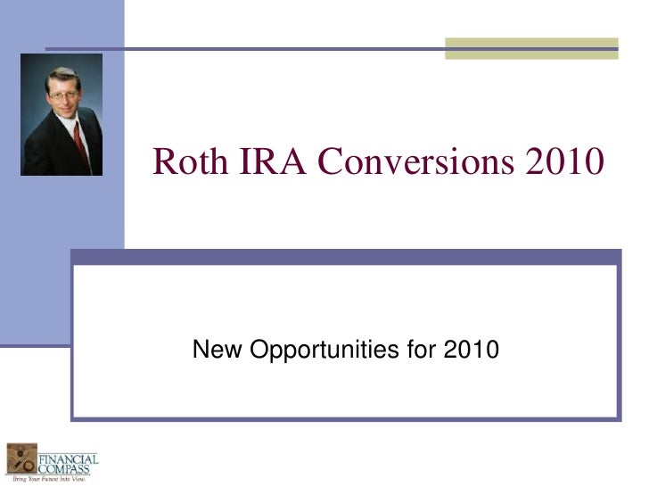 Roth IRA Conversions 2010<br />New Opportunities for 2010<br />