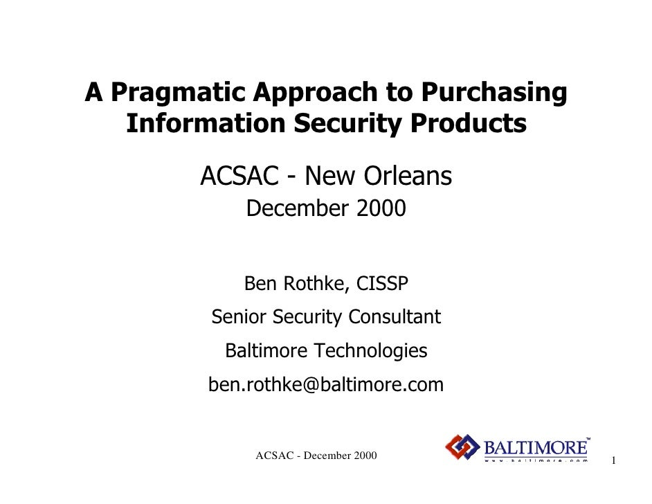 A Pragmatic Approach to Purchasing    Information Security Products         ACSAC - New Orleans            December 2000  ...