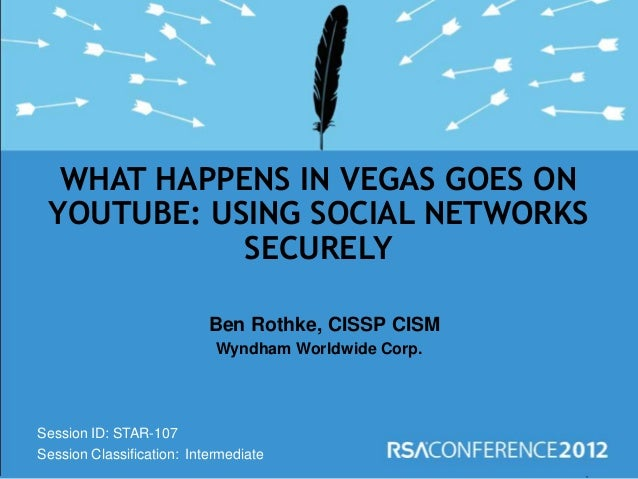Session ID: Session Classification: Ben Rothke, CISSP CISM Wyndham Worldwide Corp. WHAT HAPPENS IN VEGAS GOES ON YOUTUBE: ...