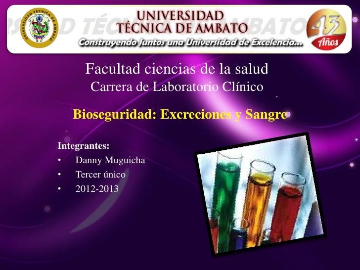 Facultad ciencias de la salud      Carrera de Laboratorio Clínico  Bioseguridad: Excreciones y SangreIntegrantes:• Danny M...