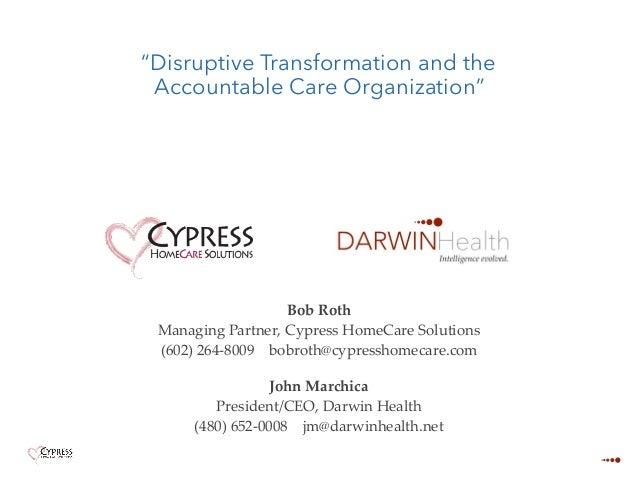Bob Roth Managing Partner, Cypress HomeCare Solutions (602) 264-8009 bobroth@cypresshomecare.com John Marchica President/C...
