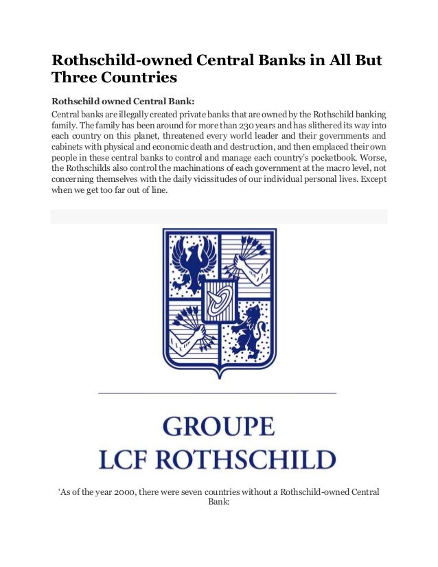 Rothschild-owned Central Banks in All But Three Countries Rothschild owned Central Bank: Central banks are illegally creat...