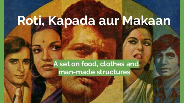 A set on food, clothes and famous structures Roti, Kapada aur Makaan A set on food, clothes and man-made structures