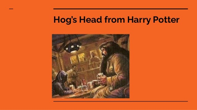 Hog's Head from Harry Potter