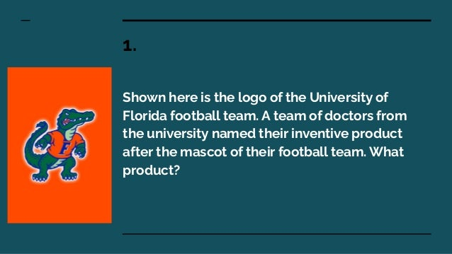 1. Shown here is the logo of the University of Florida football team. A team of doctors from the university named their in...