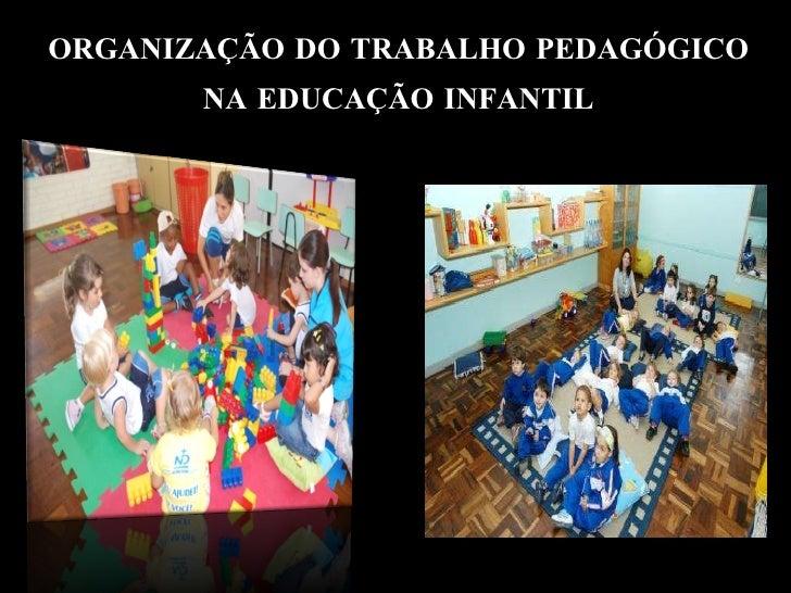 ORGANIZAÇÃO DO TRABALHO PEDAGÓGICO NA EDUCAÇÃO INFANTIL