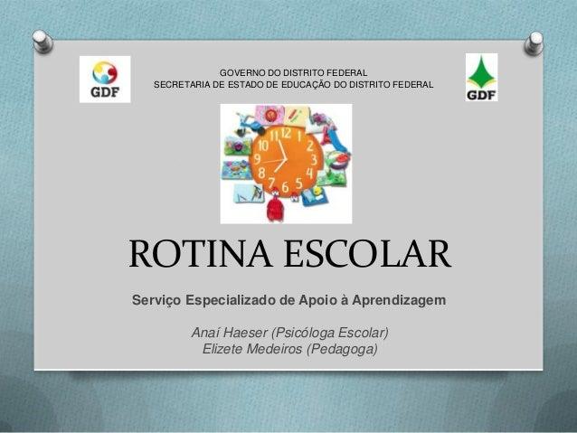 GOVERNO DO DISTRITO FEDERAL SECRETARIA DE ESTADO DE EDUCAÇÃO DO DISTRITO FEDERAL  ROTINA ESCOLAR Serviço Especializado de ...