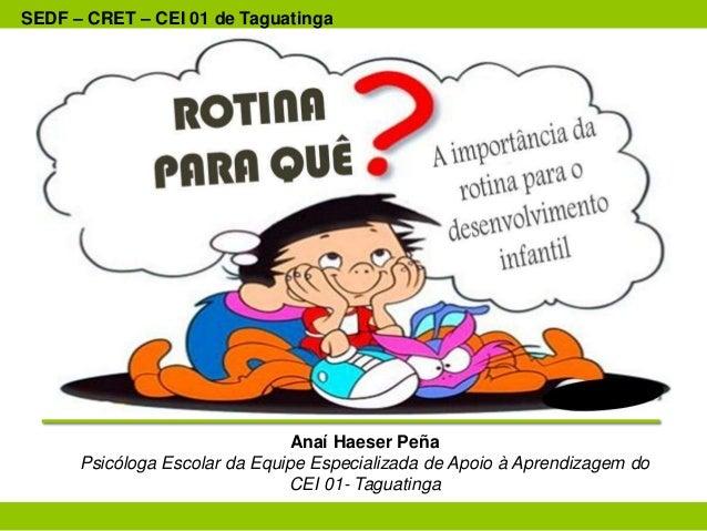 Anaí Haeser Peña Psicóloga Escolar da Equipe Especializada de Apoio à Aprendizagem do CEI 01- Taguatinga SEDF – CRET – CEI...